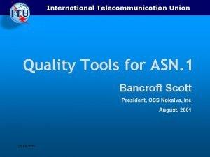 International Telecommunication Union Quality Tools for ASN 1