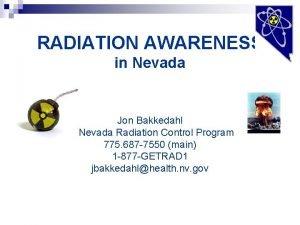 RADIATION AWARENESS in Nevada Jon Bakkedahl N Nevada