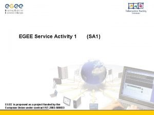 EGEE Service Activity 1 SA 1 EGEE is