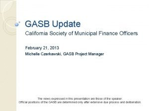 GASB Update California Society of Municipal Finance Officers