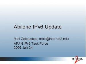 Abilene IPv 6 Update Matt Zekauskas mattinternet 2