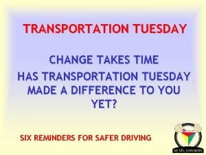 TRANSPORTATION TUESDAY CHANGE TAKES TIME HAS TRANSPORTATION TUESDAY