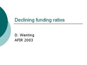 Declining funding ratios D Wenting AFIR 2003 Funding