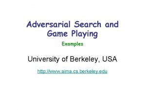 Adversarial Search and Game Playing Examples University of