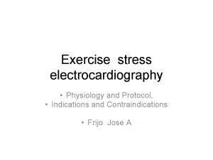 Exercise stress electrocardiography Physiology and Protocol Indications and