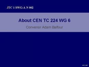 JTC 1 SWGA N 002 About CEN TC