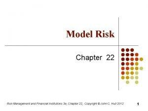 Model Risk Chapter 22 Risk Management and Financial
