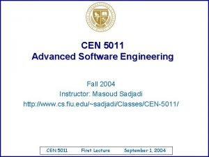 CEN 5011 Advanced Software Engineering Fall 2004 Instructor