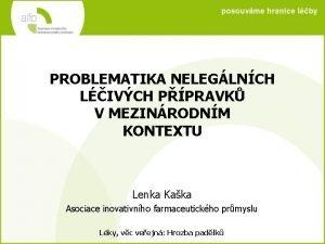 PROBLEMATIKA NELEGLNCH LIVCH PPRAVK V MEZINRODNM KONTEXTU Lenka