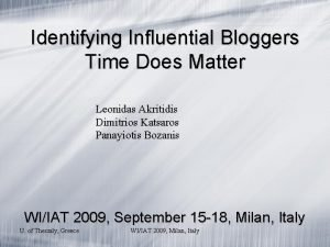 Identifying Influential Bloggers Time Does Matter Leonidas Akritidis