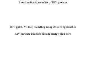 Structurefunction studies of HIV proteins HIV gp 120