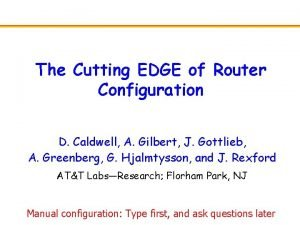 The Cutting EDGE of Router Configuration D Caldwell