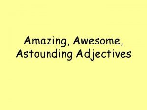 Amazing Awesome Astounding Adjectives Describe this photo Adjectives