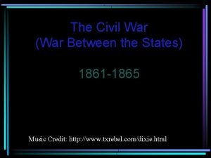The Civil War War Between the States 1861