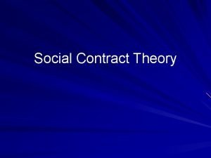 Social Contract Theory Social Contract a concept used