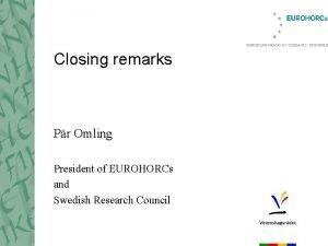 Closing remarks Pr Omling President of EUROHORCs and