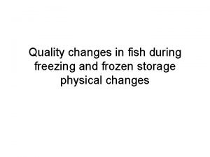 Quality changes in fish during freezing and frozen