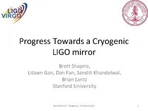 Progress Towards a Cryogenic LIGO mirror Brett Shapiro