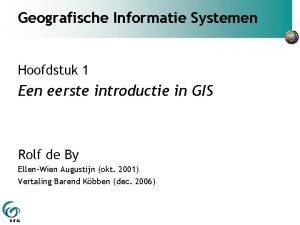 Geografische Informatie Systemen Hoofdstuk 1 Een eerste introductie