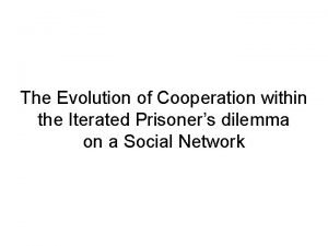 The Evolution of Cooperation within the Iterated Prisoners