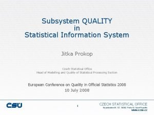 Subsystem QUALITY in Statistical Information System Jitka Prokop