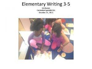 Elementary Writing 3 5 Kris Barnes Curriculum Specialist