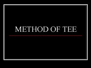 METHOD OF TEE What is TEE stands for