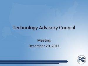Technology Advisory Council Meeting December 20 2011 TAC