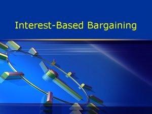 InterestBased Bargaining InterestBased Bargaining v Interestbased bargaining involves