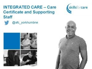 INTEGRATED CARE Care Certificate and Supporting Staff sfcyorkhumbne