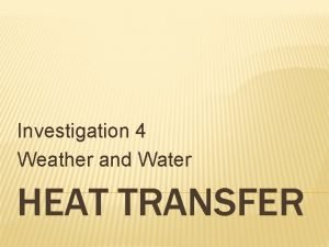 Investigation 4 Weather and Water HEAT TRANSFER INVESTIGATION
