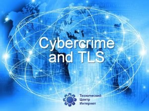Cybercrime and TLS Cybercrime and TLS Phishing Browsers