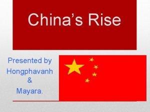 Chinas Rise Presented by Hongphavanh Mayara China is