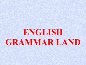 ENGLISH GRAMMAR LAND To HAVE I have got
