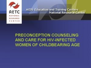 PRECONCEPTION COUNSELING AND CARE FOR HIVINFECTED WOMEN OF