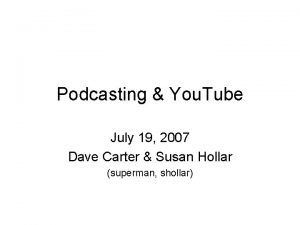 Podcasting You Tube July 19 2007 Dave Carter