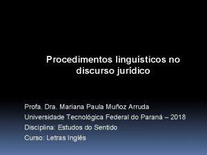 Procedimentos lingusticos no discurso jurdico Profa Dra Mariana