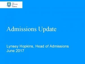 Admissions Update Lynsey Hopkins Head of Admissions June