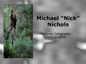 Michael Nick Nichols National Geographic Photographer To explain