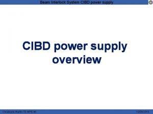 Beam Interlock System CIBD power supply overview Christophe
