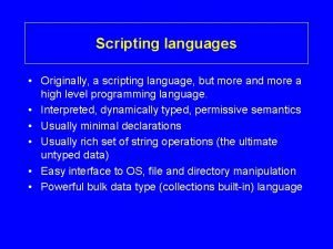 Scripting languages Originally a scripting language but more