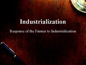 Industrialization Response of the Farmer to Industrialization Population