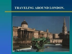 TRAVELING AROUND LONDON Roman London People have lived