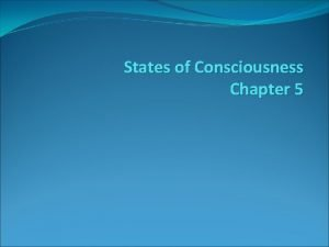 States of Consciousness Chapter 5 Consciousness The process