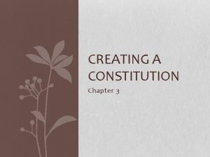 CREATING A CONSTITUTION Chapter 3 Creating a Constitution