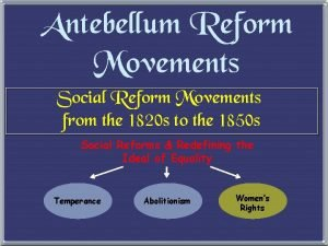 Antebellum Reform Movements Social Reform Movements from the