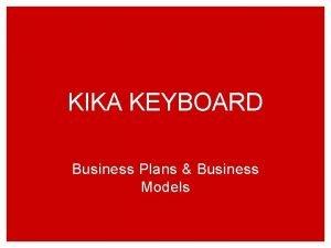 KIKA KEYBOARD Business Plans Business Models Learning Objectives