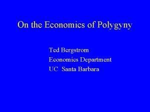 On the Economics of Polygyny Ted Bergstrom Economics