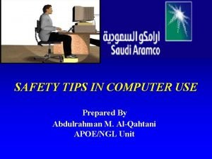 SAFETY TIPS IN COMPUTER USE Prepared By Abdulrahman
