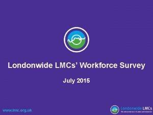 Londonwide LMCs Workforce Survey July 2015 www lmc